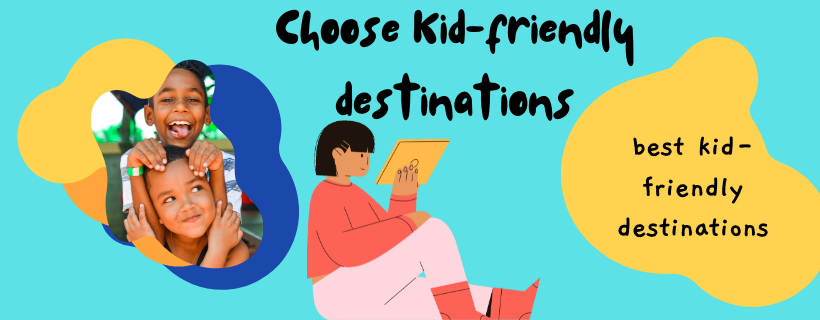 Choose Kid-friendly destinations